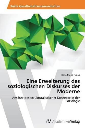 Eine Erweiterung Des Soziologischen Diskurses Der Moderne (Paperback)