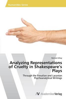 Analyzing Representations of Cruelty in Shakespeare's Plays (Paperback)