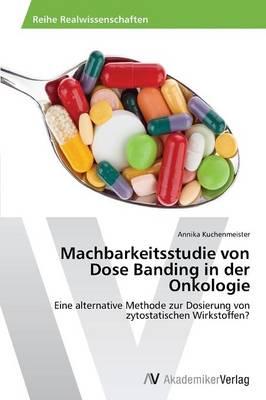 Machbarkeitsstudie Von Dose Banding in Der Onkologie (Paperback)