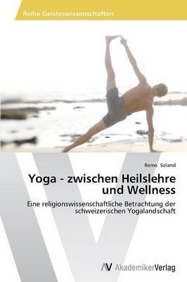 Yoga - Zwischen Heilslehre Und Wellness (Paperback)