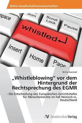 """Whistleblowing"""" VOR Dem Hintergrund Der Rechtsprechung Des Egmr (Paperback)"""