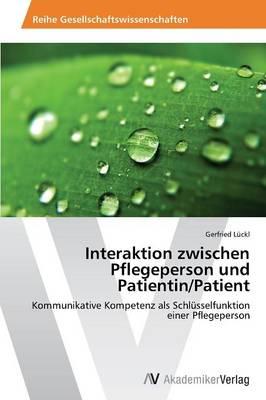 Interaktion Zwischen Pflegeperson Und Patientin/Patient (Paperback)