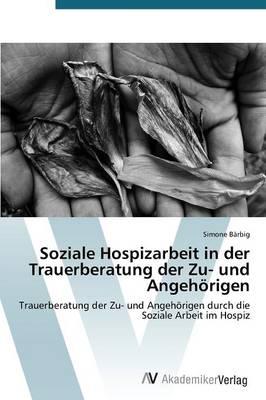 Soziale Hospizarbeit in Der Trauerberatung Der Zu- Und Angehorigen (Paperback)