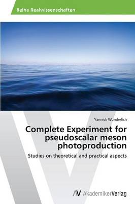 Complete Experiment for Pseudoscalar Meson Photoproduction (Paperback)