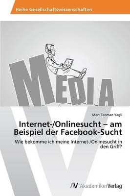 Internet-/Onlinesucht - Am Beispiel Der Facebook-Sucht (Paperback)