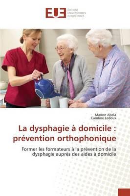 La Dysphagie � Domicile: Pr�vention Orthophonique - Omn.Univ.Europ. (Paperback)