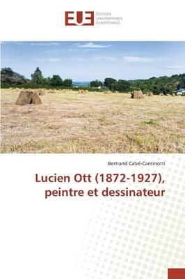 Lucien Ott (1872-1927), Peintre Et Dessinateur - Omn.Univ.Europ. (Paperback)