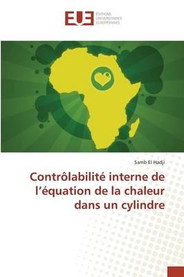 Contr�labilit� Interne de l'�quation de la Chaleur Dans Un Cylindre - Omn.Univ.Europ. (Paperback)