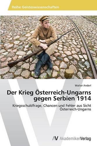 Der Krieg Osterreich-Ungarns Gegen Serbien 1914 (Paperback)