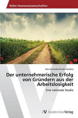 Der Unternehmerische Erfolg Von Grundern Aus Der Arbeitslosigkeit (Paperback)