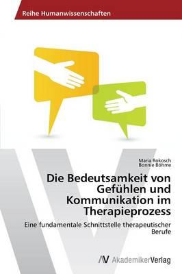 Die Bedeutsamkeit Von Gefuhlen Und Kommunikation Im Therapieprozess (Paperback)