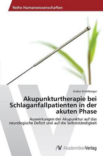 Akupunkturtherapie Bei Schlaganfallpatienten in Der Akuten Phase (Paperback)