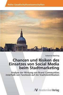 Chancen Und Risiken Des Einsatzes Von Social Media Beim Stadtmarketing (Paperback)