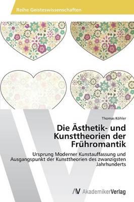 Die Asthetik- Und Kunsttheorien Der Fruhromantik (Paperback)