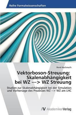 Vektorboson-Streuung: Skalenabhangigkeit Bei Wz -> Wz Streuung (Paperback)