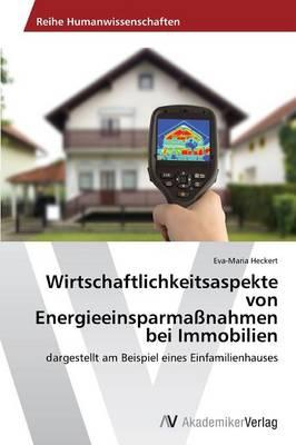 Wirtschaftlichkeitsaspekte Von Energieeinsparmassnahmen Bei Immobilien (Paperback)