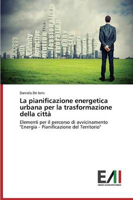 La Pianificazione Energetica Urbana Per La Trasformazione Della Citta (Paperback)