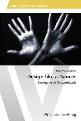Design Like a Dancer (Paperback)