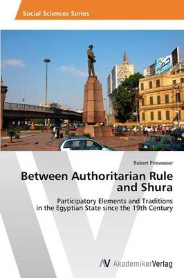 Between Authoritarian Rule and Shura (Paperback)