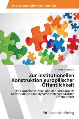 Zur Institutionellen Konstruktion Europaischer Offentlichkeit (Paperback)