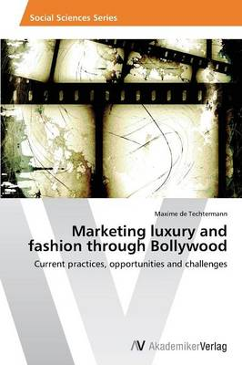 Marketing Luxury and Fashion Through Bollywood (Paperback)