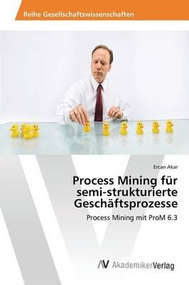 Process Mining Fur Semi-Strukturierte Geschaftsprozesse (Paperback)