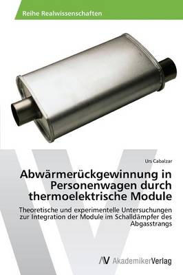 Abwarmeruckgewinnung in Personenwagen Durch Thermoelektrische Module (Paperback)