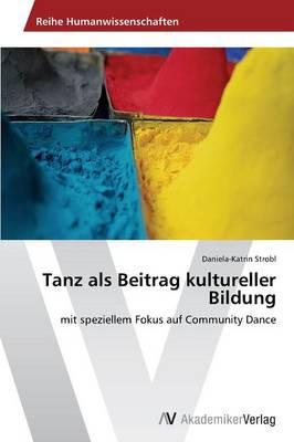 Tanz ALS Beitrag Kultureller Bildung (Paperback)