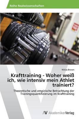 Krafttraining - Woher Weiss Ich, Wie Intensiv Mein Athlet Trainiert? (Paperback)