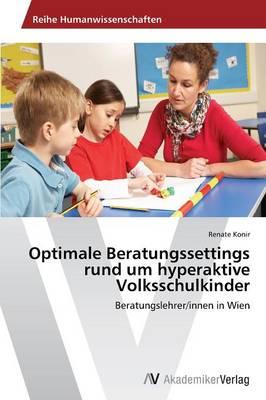 Optimale Beratungssettings Rund Um Hyperaktive Volksschulkinder (Paperback)