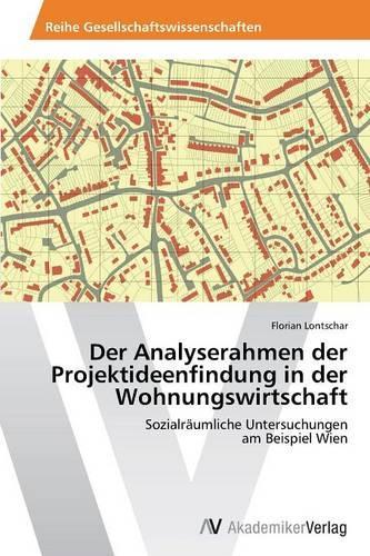 Der Analyserahmen Der Projektideenfindung in Der Wohnungswirtschaft (Paperback)