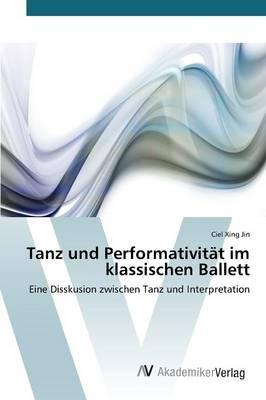 Tanz Und Performativitat Im Klassischen Ballett (Paperback)