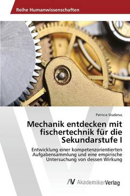 Mechanik Entdecken Mit Fischertechnik Fur Die Sekundarstufe I (Paperback)
