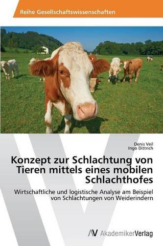 Konzept Zur Schlachtung Von Tieren Mittels Eines Mobilen Schlachthofes (Paperback)
