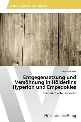 Entgegensetzung Und Versohnung in Holderlins Hyperion Und Empedokles (Paperback)