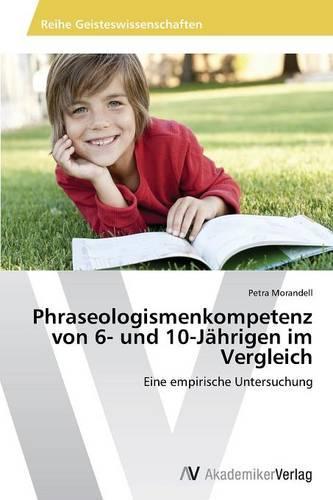 Phraseologismenkompetenz Von 6- Und 10-Jahrigen Im Vergleich (Paperback)