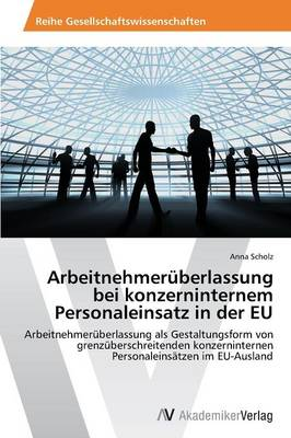 Arbeitnehmeruberlassung Bei Konzerninternem Personaleinsatz in Der Eu (Paperback)