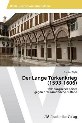 Der Lange Turkenkrieg (1593-1606) (Paperback)