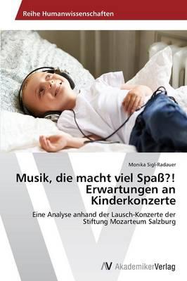 Musik, Die Macht Viel Spa?! Erwartungen an Kinderkonzerte (Paperback)