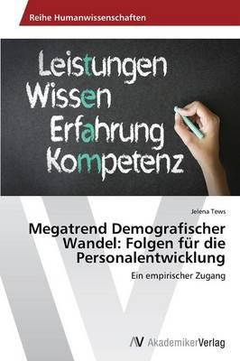 Megatrend Demografischer Wandel: Folgen Fur Die Personalentwicklung (Paperback)
