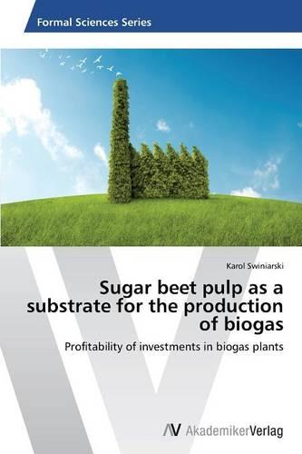 Sugar Beet Pulp as a Substrate for the Production of Biogas (Paperback)