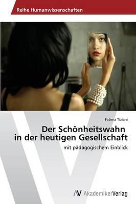 Der Schonheitswahn in Der Heutigen Gesellschaft (Paperback)