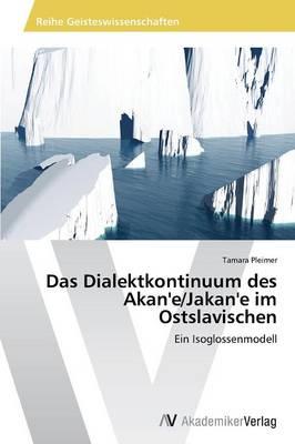 Das Dialektkontinuum Des Akan'e/Jakan'e Im Ostslavischen (Paperback)