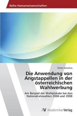 Die Anwendung Von Angstappellen in Der Osterreichischen Wahlwerbung (Paperback)