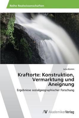 Kraftorte: Konstruktion, Vermarktung Und Aneignung (Paperback)