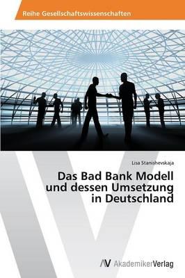 Das Bad Bank Modell Und Dessen Umsetzung in Deutschland (Paperback)