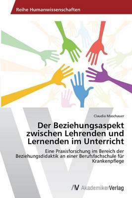 Der Beziehungsaspekt Zwischen Lehrenden Und Lernenden Im Unterricht (Paperback)