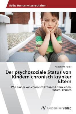 Der Psychosoziale Status Von Kindern Chronisch Kranker Eltern (Paperback)