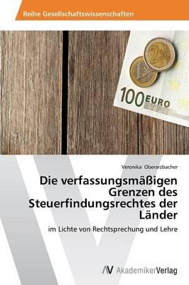 Die Verfassungsmassigen Grenzen Des Steuerfindungsrechtes Der Lander (Paperback)