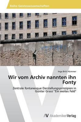 Wir Vom Archiv Nannten Ihn Fonty (Paperback)